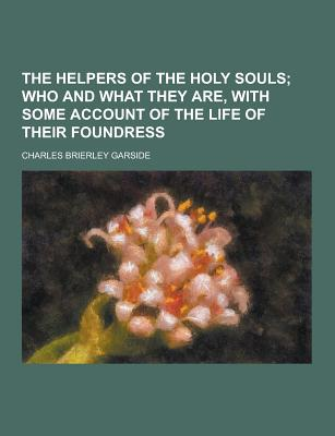 Theclassics.Us The Helpers of the Holy Souls by Garside, Charles Brierley [Paperback] at Sears.com